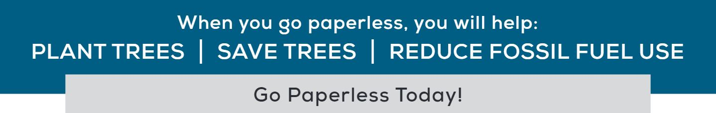 When you go paperless, you will help: